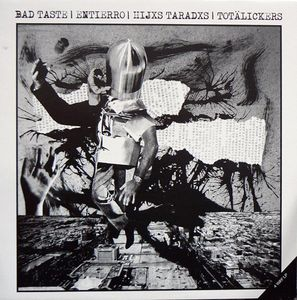 Bad Taste / Entierro / Hijxs Taradxs / Totälickers, 4way split LP