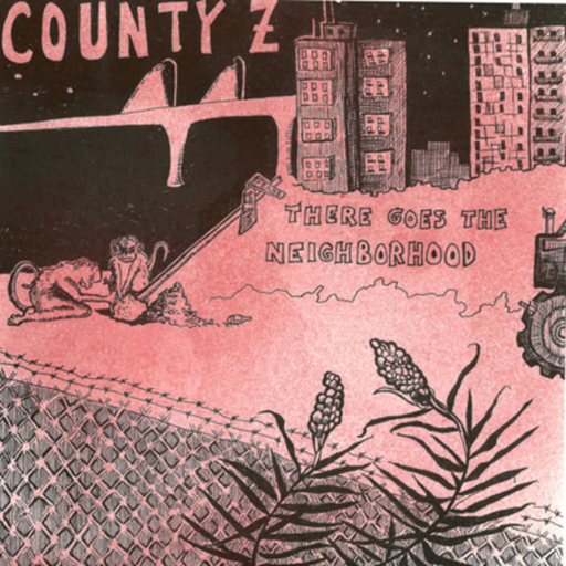 County Z, There Goes the Neighborhood -7""