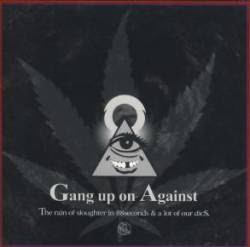 Gang up against, the rain sloughter in 88seconds & a lot of our dicS - CD