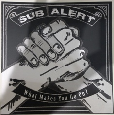 Sub Alert, What Makes You Go On? -7""