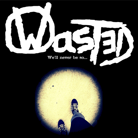 Wasted, We'll never be so..- 7""