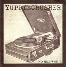 Yuppiecrusher, No sir, I won't -7""