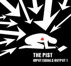 the Pist, Input equals output Album one - LP